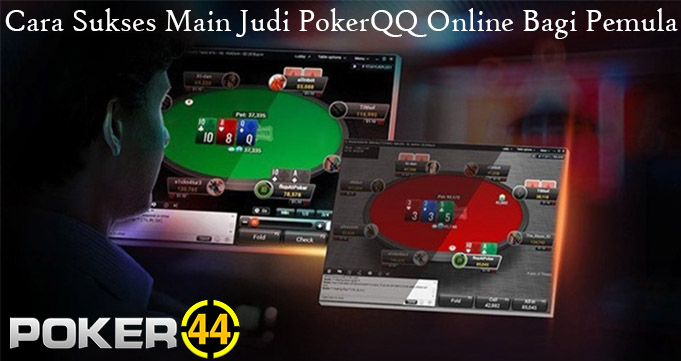 Cara Sukses Main Judi PokerQQ Online Bagi Pemula