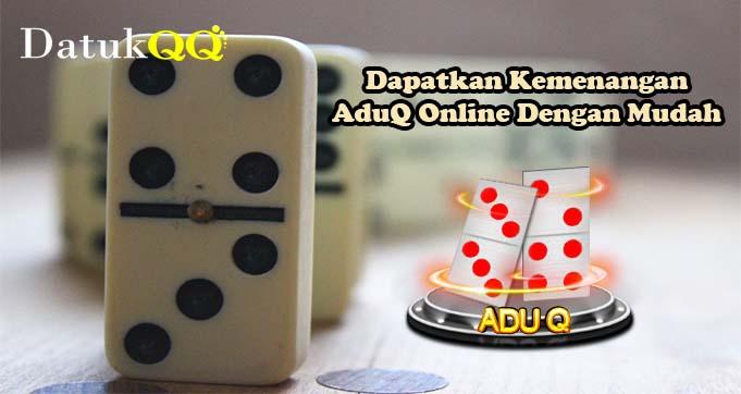 Dapatkan Kemenangan AduQ Online Dengan Mudah