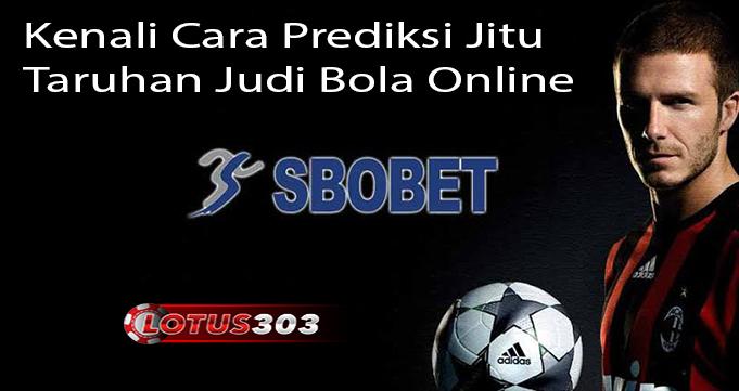 Kenali Cara Prediksi Jitu Taruhan Judi Bola Online