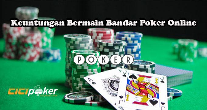 Keuntungan Bermain Bandar Poker Online