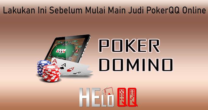 Lakukan Ini Sebelum Mulai Main Judi PokerQQ Online