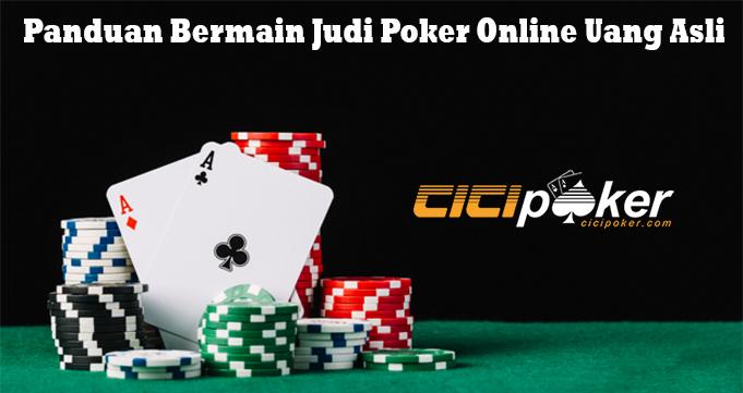 Panduan Bermain Judi Poker Online Uang Asli