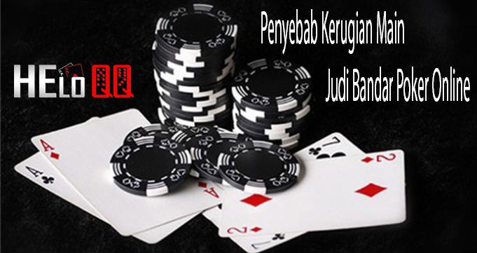 Penyebab Kerugian Main Judi Bandar Poker Online