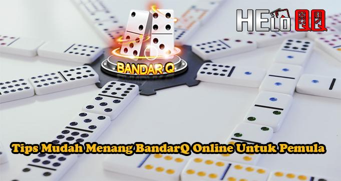 Tips Mudah Menang BandarQ Online Untuk Pemula