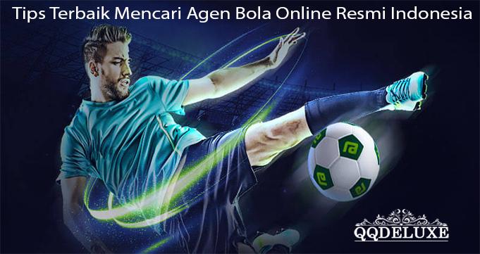 Tips Terbaik Mencari Agen Bola Online Resmi Indonesia