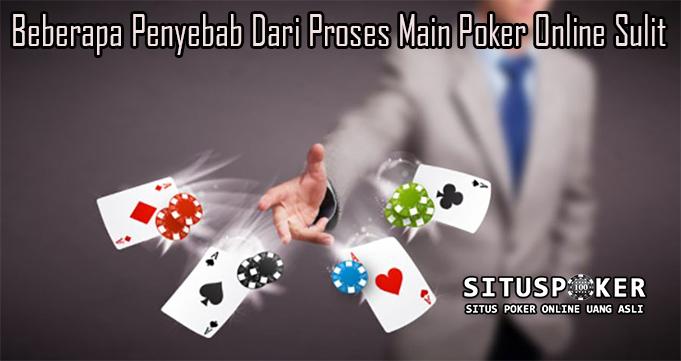Beberapa Penyebab Dari Proses Main Poker Online Sulit